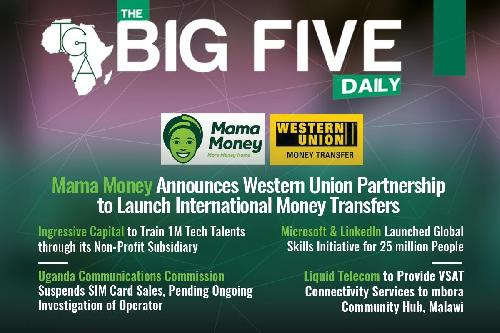 It's Big 5 o'clock!! Time to read the latest tech gists in Africa. First, on the Big 5 Daily, South Africa based Mama Money has partnered with Western Union to process cross-border transactions . Through this partnership, South Africa can receive funds from their loved ones living in over 200 countries across borders.