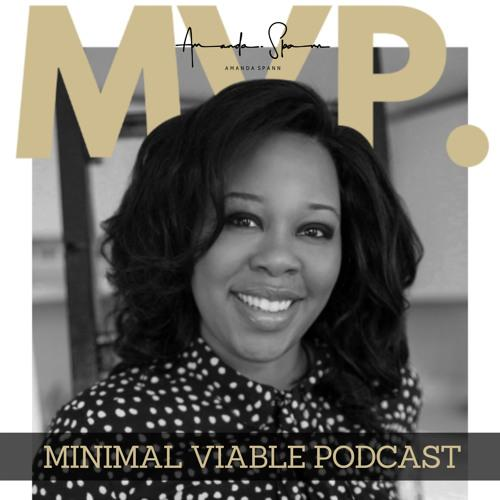 Amanda Spann's MVP is the Minimal Viable Podcast that provides the playbook to tech and entrepreneurship from industry all-stars. Subscribe for a weekly installment of intimate interviews from real and relatable minority founders finding the fortitude to build